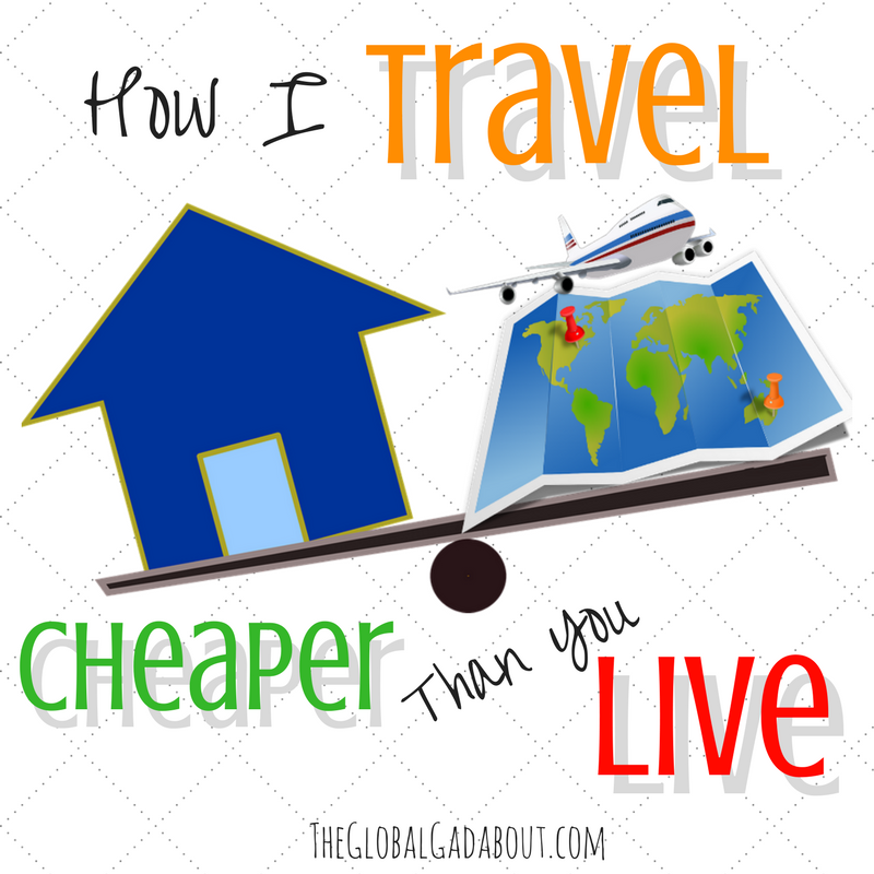 How I Travel Cheaper Than You Live