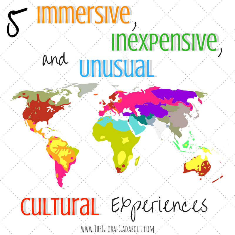 5 Immersive, Inexpensive, & Unusual Cultural Experiences