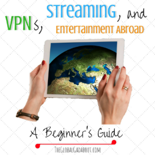 VPNs, Streaming, & Entertainment Abroad: A Beginner's Guide