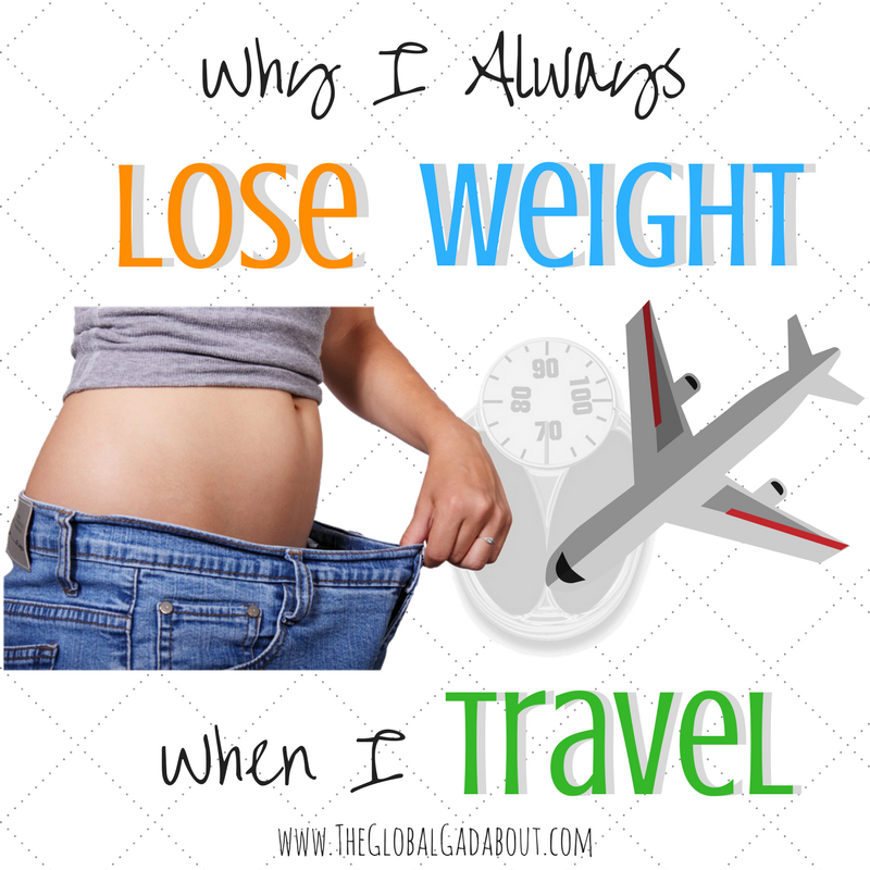 Why I Always Lose Weight When I Travel