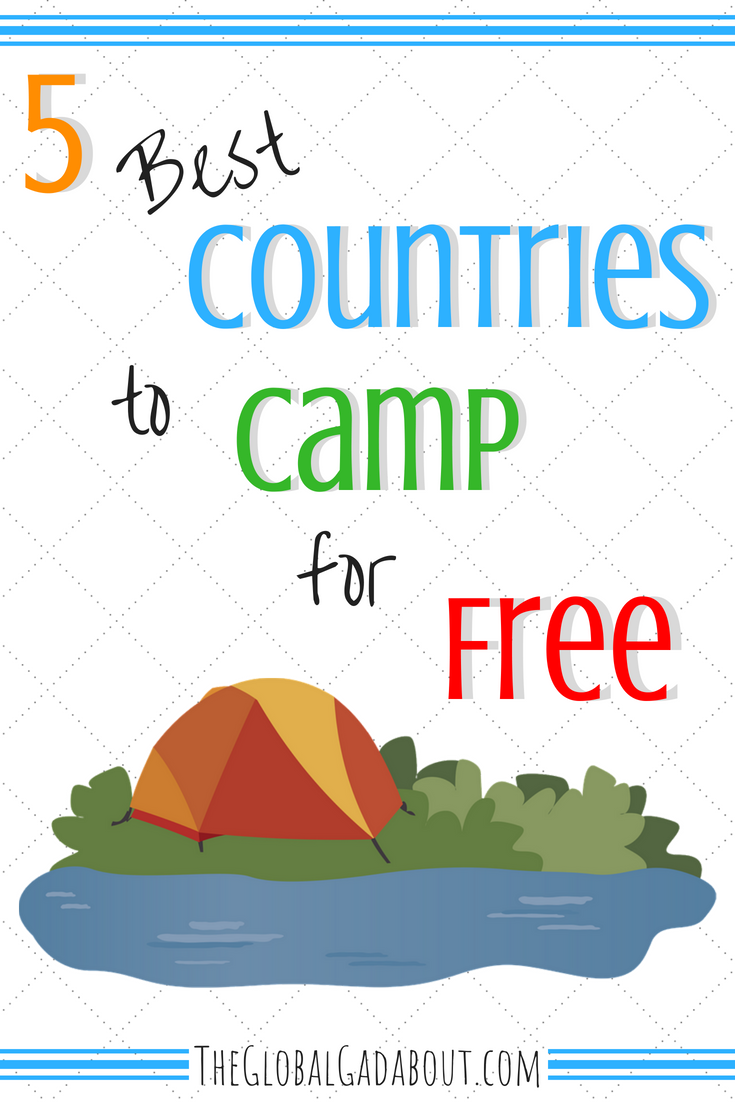 There are many places where you can camp for free in the wild, outside campgrounds. Here are 5 of the best countries around the world that are #freecamping paradises! #wildcamping #camping #campingtips #campingabroad #theglobalgadabout #travelblog #travelblogger