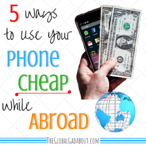 5 Ways to Use Your Phone Cheap While Abroad