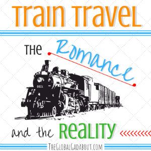 Train Travel: The Romance & The Reality