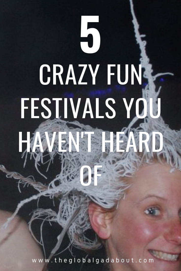 There are so many crazy fun festivals happening all the time around the world. Here are 5 of the wackiest ones you may not have heard of! #festivals #uniquefestivals #unusualfestivals #funfestivals #theglobalgadabout #travelblog #travelblogger