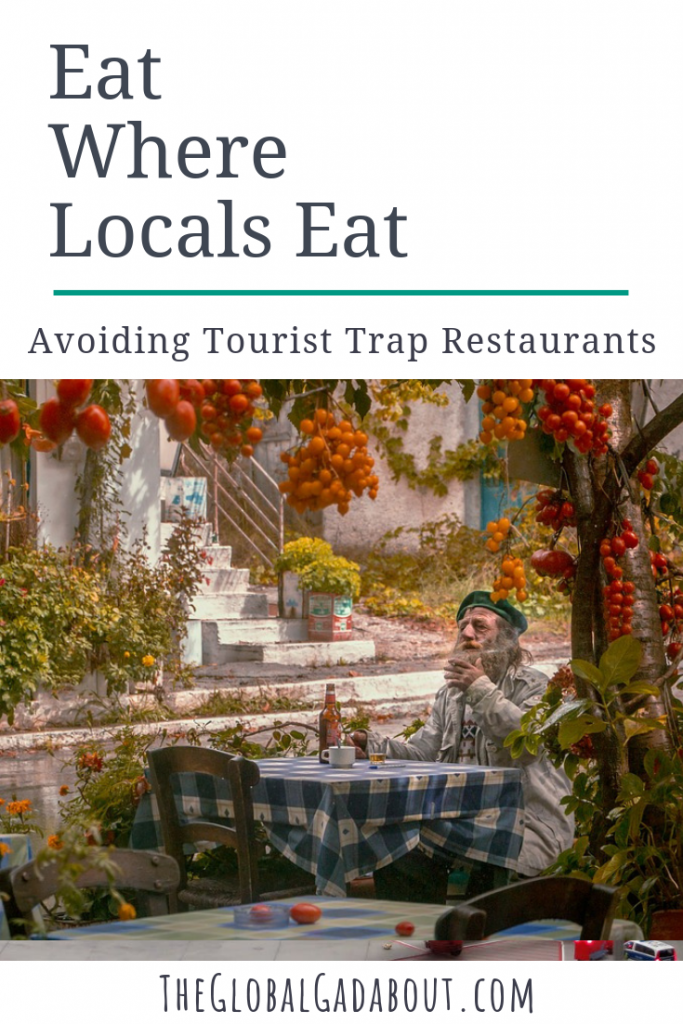 If you want to get a real sample of traditional cuisine when traveling and a cool local atmosphere, you have to get out of touristy areas. Click through to read all about where you should be eating when abroad! #restaurants #touristtraps #theglobalgadabout #foodietravel #traveltips #travelblog #travelblogger