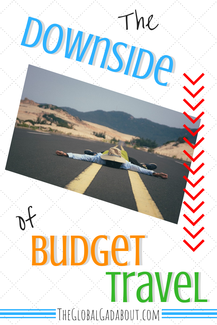 #BudgetTravel lets you see the world without emptying your bank account, which is amazing! But it's not all #adventure and glamour... Click through to get real about the downside of traveling on the cheap! #cheaptravel #theglobalgadabout #travelblog #travelblogger