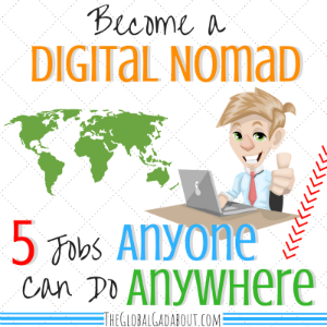 Become a Digital Nomad: 5 Jobs Anyone Can Do Anywhere
