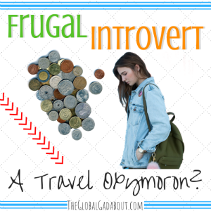 Frugal Introvert: A Travel Oxymoron?