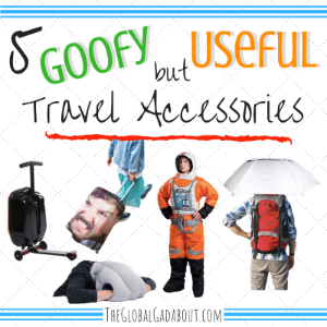 5 Goofy But Useful Travel Accessories