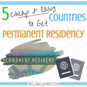 5 Cheap & Easy Countries to Get Permanent Residency