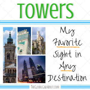 Towers: My Favorite Sight in Any Destination