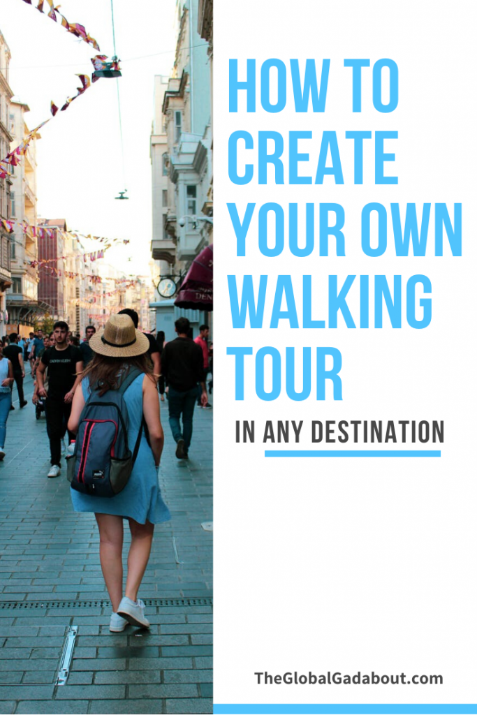 "Left half shows a woman walking down a busy city street. Right half is white with the words ""How to Create Your Own Waking Tour"" in blue and ""In Any Destination"" and ""TheGlobalgadabout.com"" in black."