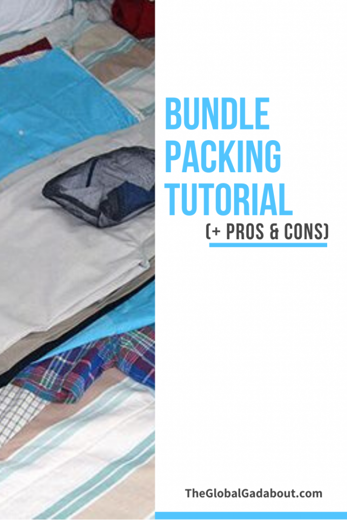 "White background with the words ""Bundle Packing Tutorial (+Pros & Cons) & ""TheGlobalGadabout.com"". The left half is a photo of clothes laid out using the bundle method, ready to be packed."