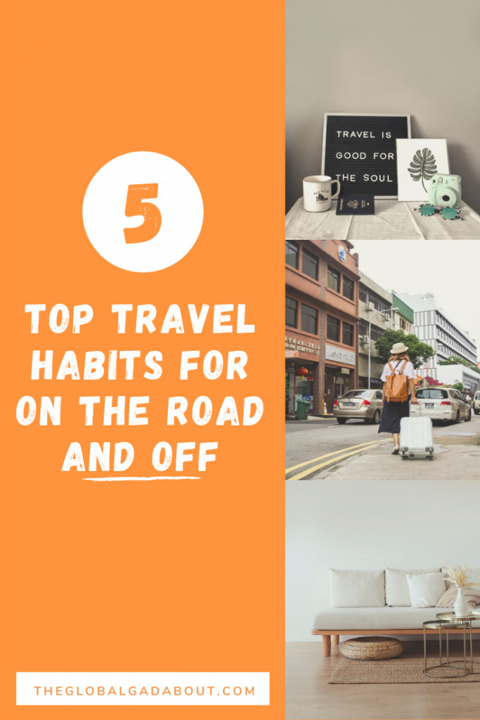 "An orange background with the words ""5 Top Travel Habits for On the Road and Off"" and ""TheGlobalGadabout.com"" in white. Down the right side are three photos: a desk with a sign reading ""Travel is good for the soul"", a woman rolling a suitcase down a city street, and a minimalist living room."